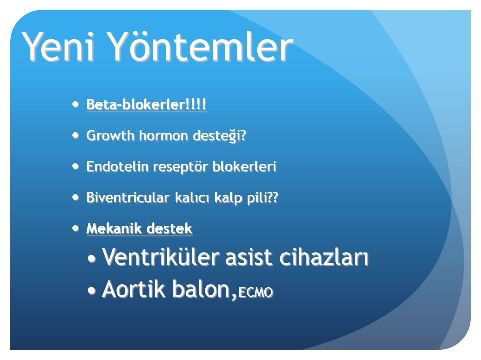 Yeni Yöntemler Ventriküler asist cihazları Aortik balon,ECMO