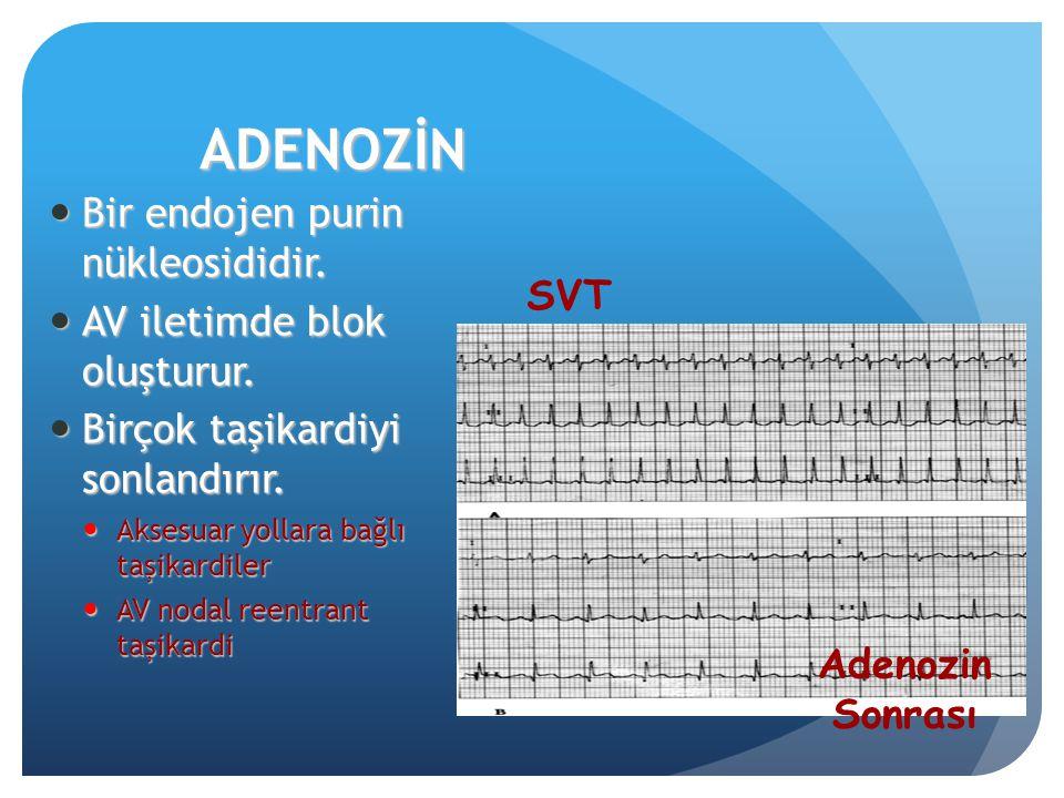 ADENOZİN Bir endojen purin nükleosididir. AV iletimde blok oluşturur.