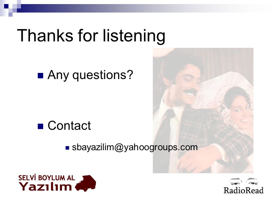 Thanks for listening Any questions Contact sbayazilim@yahoogroups.com