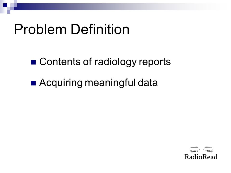 Problem Definition Contents of radiology reports