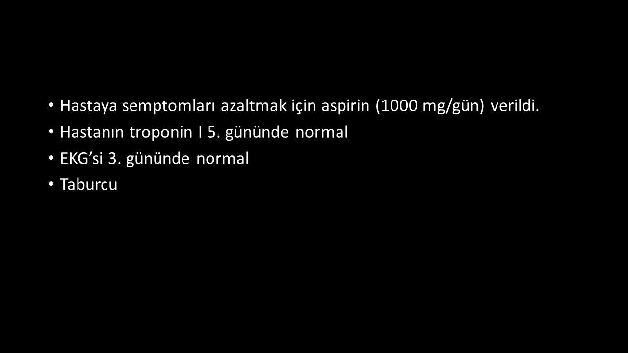 Hastaya semptomları azaltmak için aspirin (1000 mg/gün) verildi.