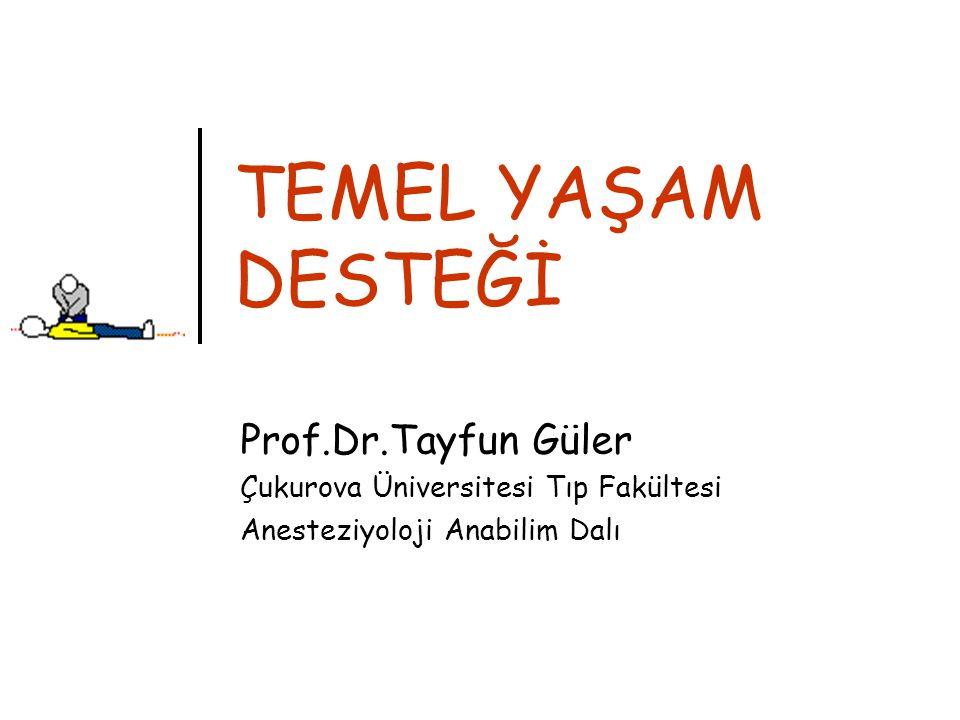 TEMEL YAŞAM DESTEĞİ Prof.Dr.Tayfun Güler