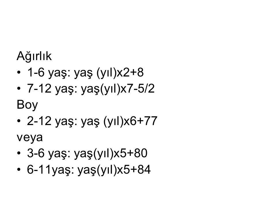 Ağırlık 1-6 yaş: yaş (yıl)x2+8. 7-12 yaş: yaş(yıl)x7-5/2. Boy. 2-12 yaş: yaş (yıl)x6+77. veya. 3-6 yaş: yaş(yıl)x5+80.