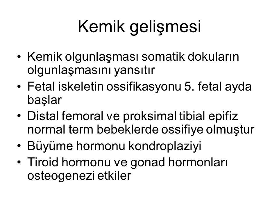 Kemik gelişmesi Kemik olgunlaşması somatik dokuların olgunlaşmasını yansıtır. Fetal iskeletin ossifikasyonu 5. fetal ayda başlar.