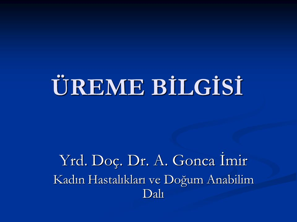 Yrd. Doç. Dr. A. Gonca İmir Kadın Hastalıkları ve Doğum Anabilim Dalı