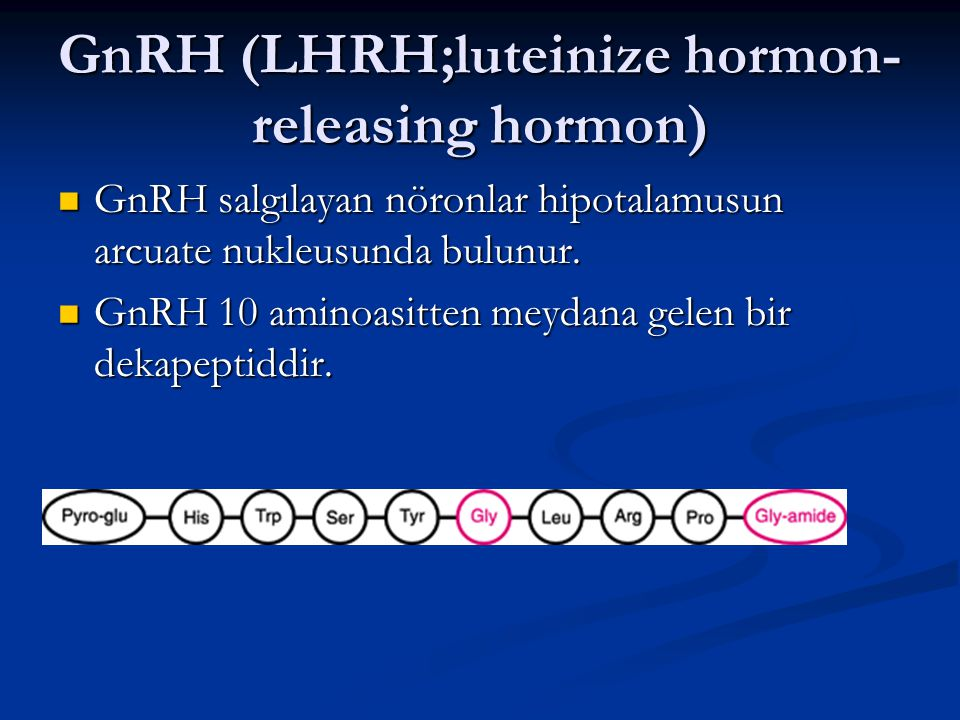 GnRH (LHRH;luteinize hormon-releasing hormon)
