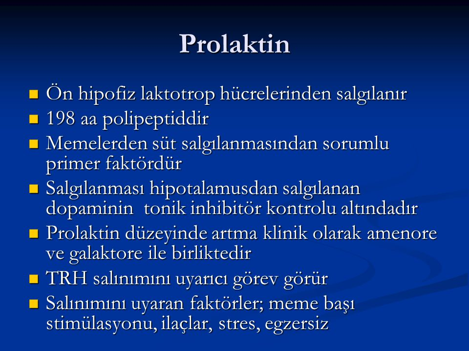 Prolaktin Ön hipofiz laktotrop hücrelerinden salgılanır