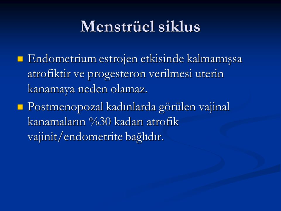 Menstrüel siklus Endometrium estrojen etkisinde kalmamışsa atrofiktir ve progesteron verilmesi uterin kanamaya neden olamaz.