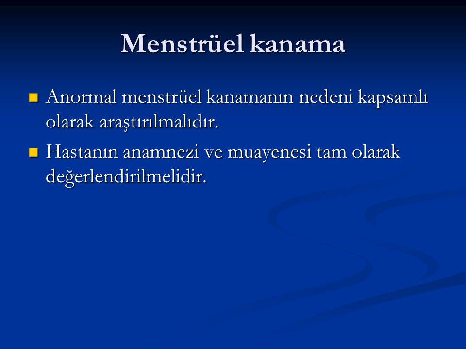 Menstrüel kanama Anormal menstrüel kanamanın nedeni kapsamlı olarak araştırılmalıdır.