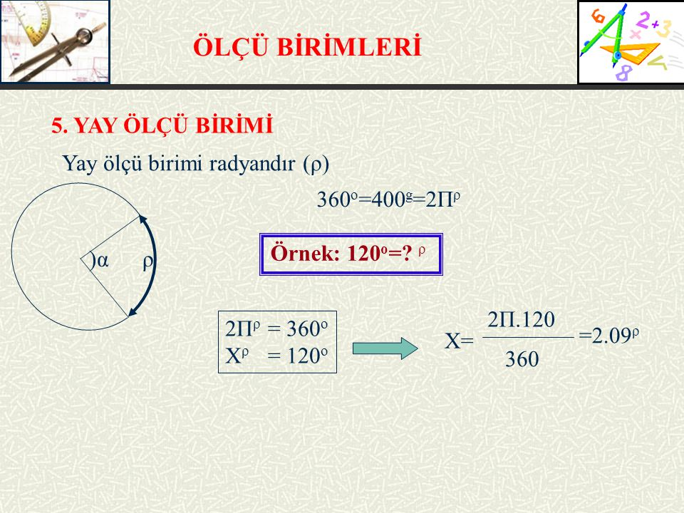 ÖLÇÜ BİRİMLERİ 5. YAY ÖLÇÜ BİRİMİ Yay ölçü birimi radyandır (ρ)