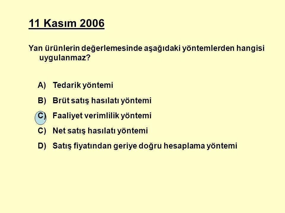 11 Kasım 2006 Yan ürünlerin değerlemesinde aşağıdaki yöntemlerden hangisi uygulanmaz A) Tedarik yöntemi.
