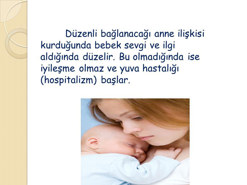 Düzenli bağlanacağı anne ilişkisi kurduğunda bebek sevgi ve ilgi aldığında düzelir.
