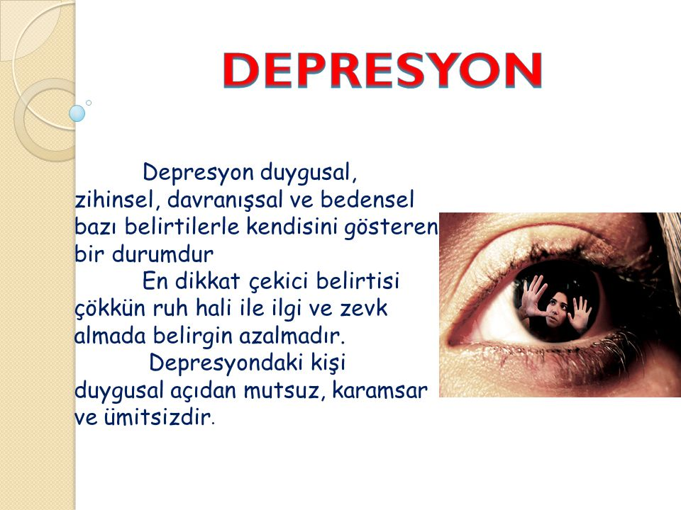 DEPRESYON Depresyon duygusal, zihinsel, davranışsal ve bedensel bazı belirtilerle kendisini gösteren bir durumdur.