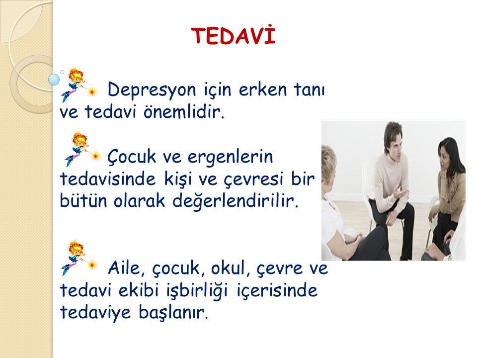 TEDAVİ Depresyon için erken tanı ve tedavi önemlidir. Çocuk ve ergenlerin tedavisinde kişi ve çevresi bir bütün olarak değerlendirilir.