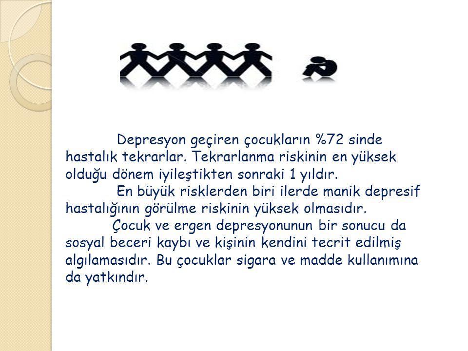 Depresyon geçiren çocukların %72 sinde hastalık tekrarlar