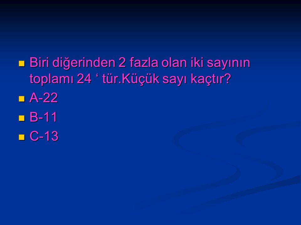 Biri diğerinden 2 fazla olan iki sayının toplamı 24 ' tür