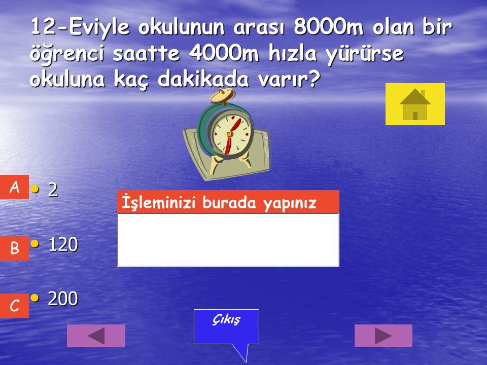 12-Eviyle okulunun arası 8000m olan bir öğrenci saatte 4000m hızla yürürse okuluna kaç dakikada varır