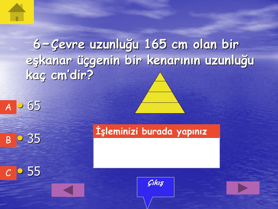 6-Çevre uzunluğu 165 cm olan bir eşkanar üçgenin bir kenarının uzunluğu kaç cm'dir