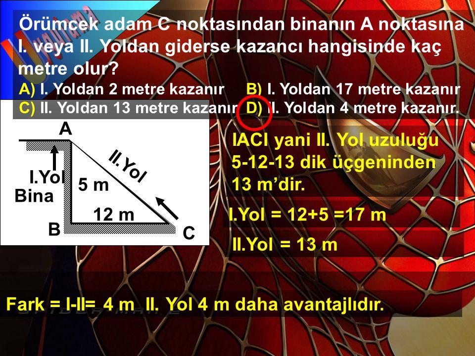 U ygulama. Örümcek adam C noktasından binanın A noktasına I. veya II. Yoldan giderse kazancı hangisinde kaç metre olur