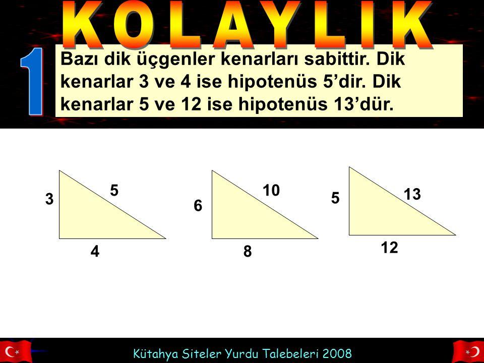 KOLAYLIK Bazı dik üçgenler kenarları sabittir. Dik kenarlar 3 ve 4 ise hipotenüs 5'dir. Dik kenarlar 5 ve 12 ise hipotenüs 13'dür.