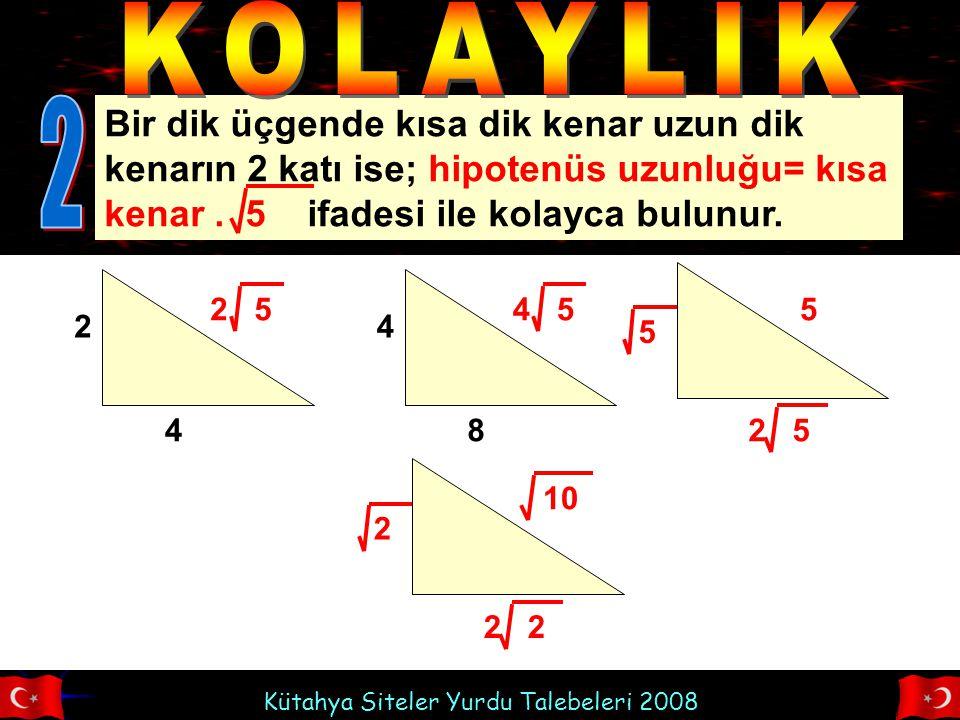 KOLAYLIK 2. Bir dik üçgende kısa dik kenar uzun dik kenarın 2 katı ise; hipotenüs uzunluğu= kısa kenar . 5 ifadesi ile kolayca bulunur.