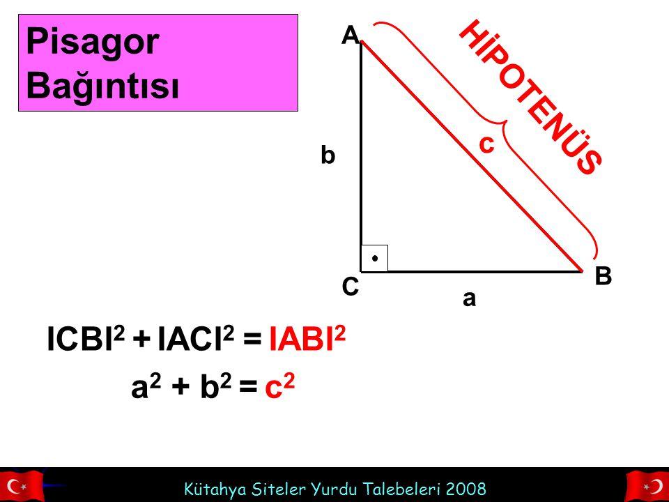 Pisagor Bağıntısı HİPOTENÜS ICBI2 + IACI2 = IABI2 a2 + b2 = c2 c A b B