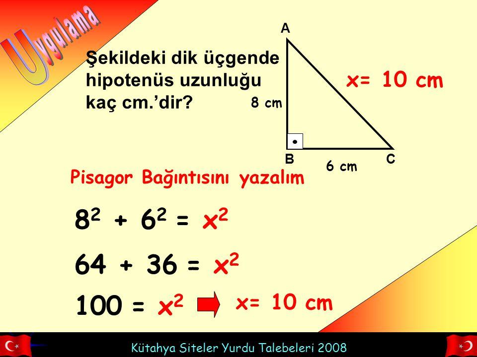 U 82 + 62 = x2 64 + 36 = x2 100 = x2 ygulama x= 10 cm x= 10 cm