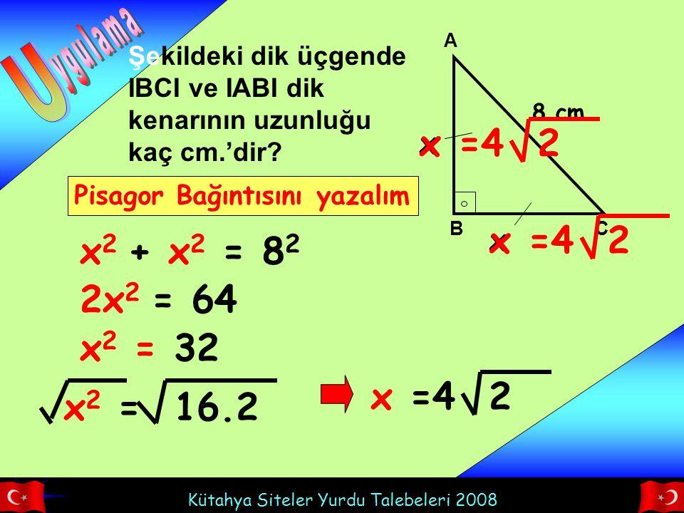 U x =4 2 x =4 2 x2 + x2 = 82 2x2 = 64 x2 = 32 x =4 2 x2 = 16.2 ygulama