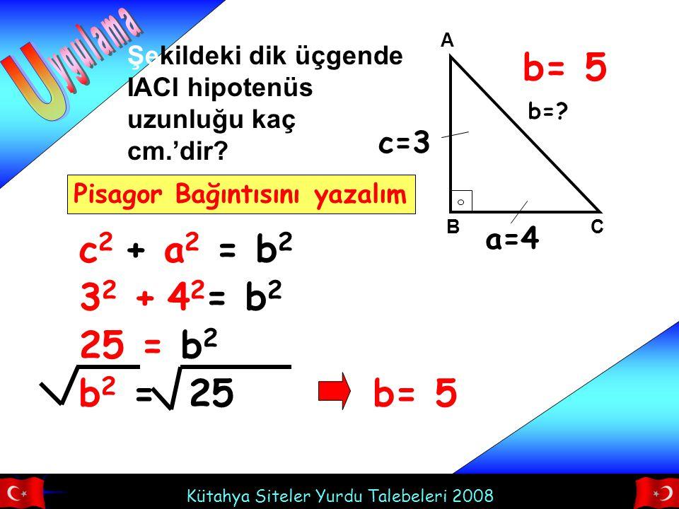 U b= 5 c2 + a2 = b2 32 + 42= b2 25 = b2 b2 = 25 b= 5 ygulama c=3 a=4