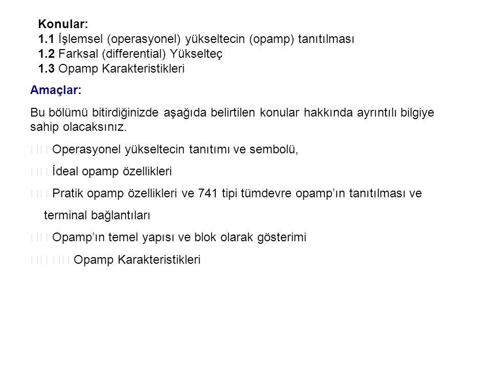 Konular: 1.1 İşlemsel (operasyonel) yükseltecin (opamp) tanıtılması. 1.2 Farksal (differential) Yükselteç.