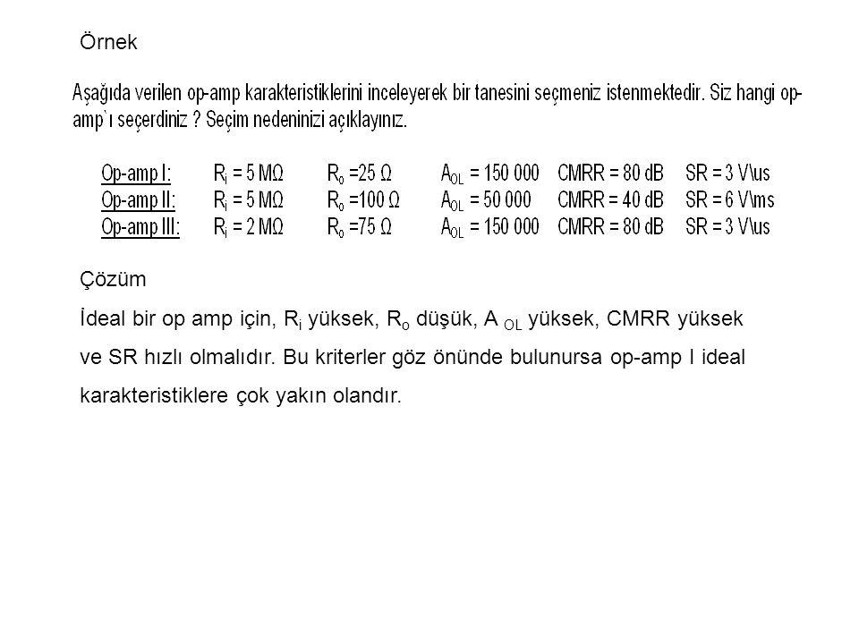 Örnek Çözüm. İdeal bir op amp için, Ri yüksek, Ro düşük, A OL yüksek, CMRR yüksek.