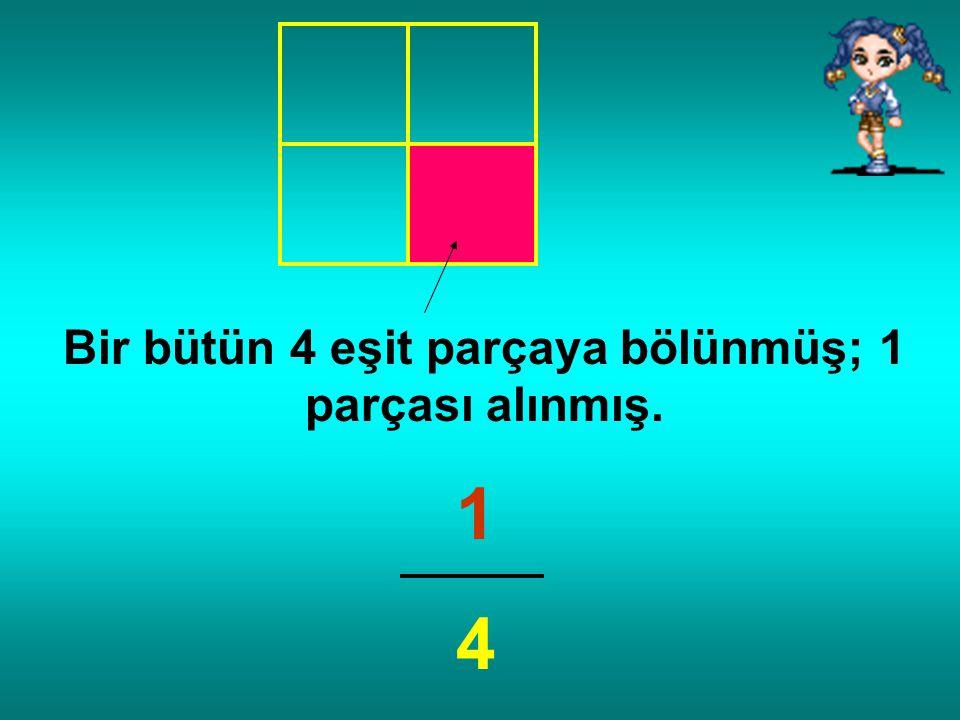 Bir bütün 4 eşit parçaya bölünmüş; 1 parçası alınmış.