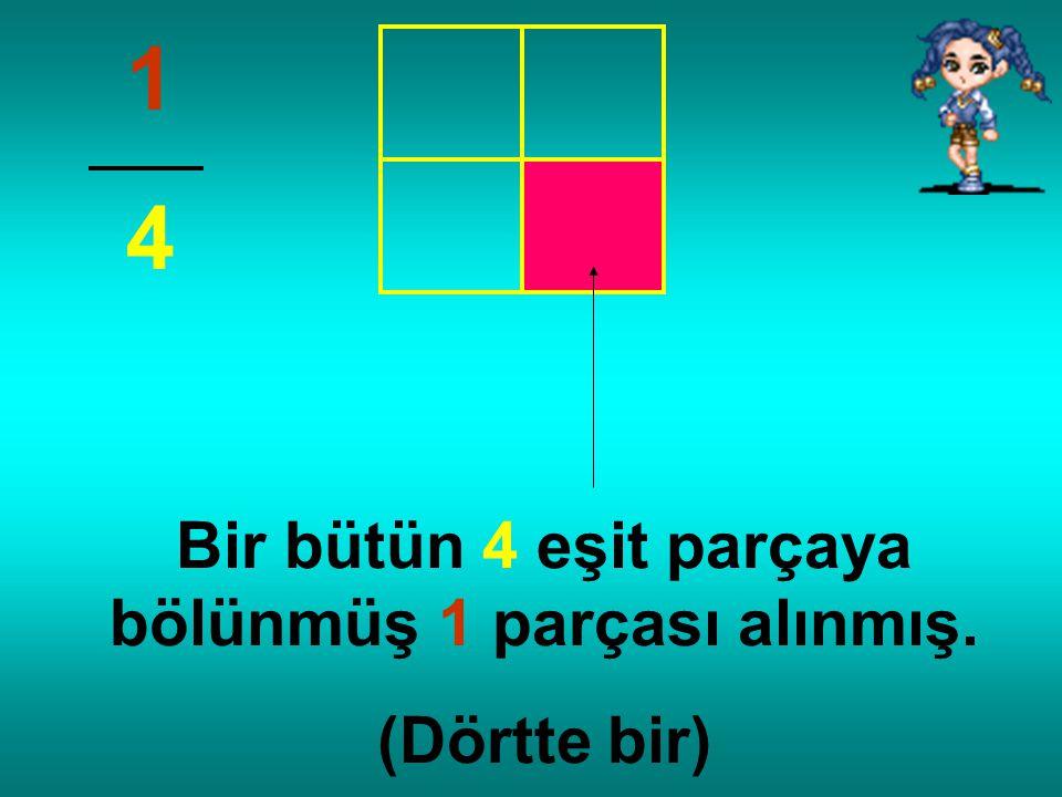 Bir bütün 4 eşit parçaya bölünmüş 1 parçası alınmış.