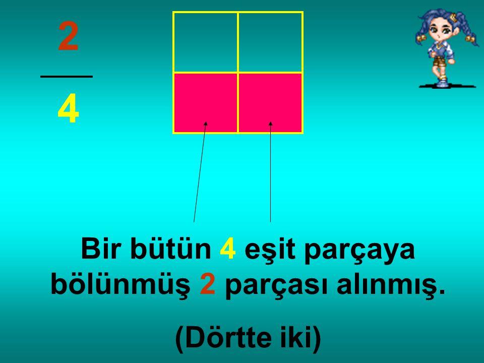Bir bütün 4 eşit parçaya bölünmüş 2 parçası alınmış.
