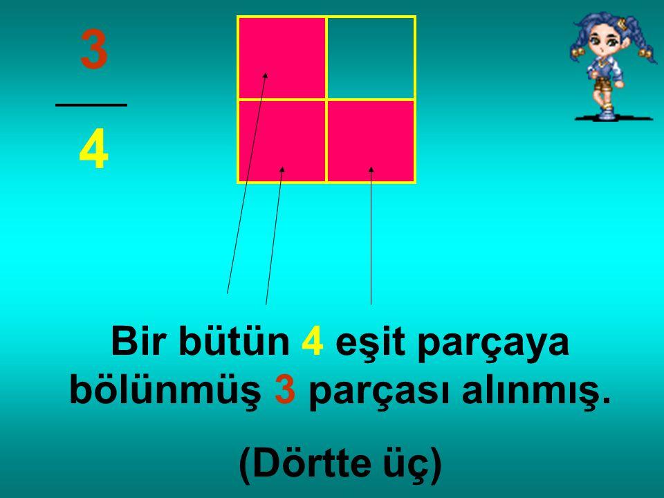 Bir bütün 4 eşit parçaya bölünmüş 3 parçası alınmış.