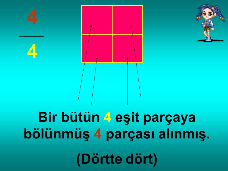 Bir bütün 4 eşit parçaya bölünmüş 4 parçası alınmış.