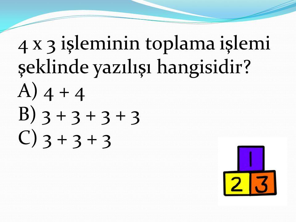 4 x 3 işleminin toplama işlemi şeklinde yazılışı hangisidir