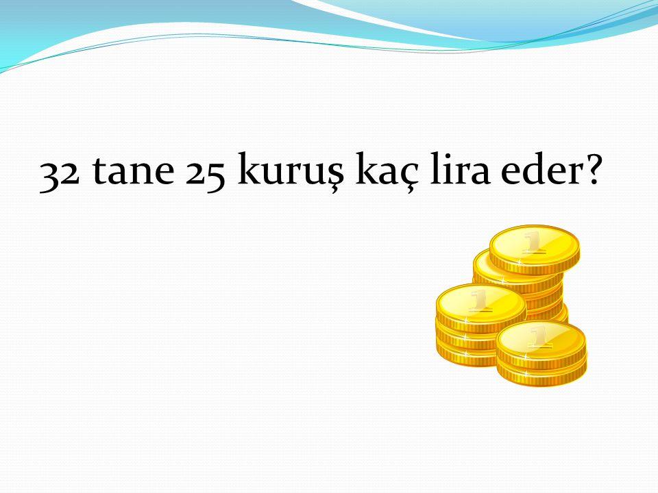 32 tane 25 kuruş kaç lira eder