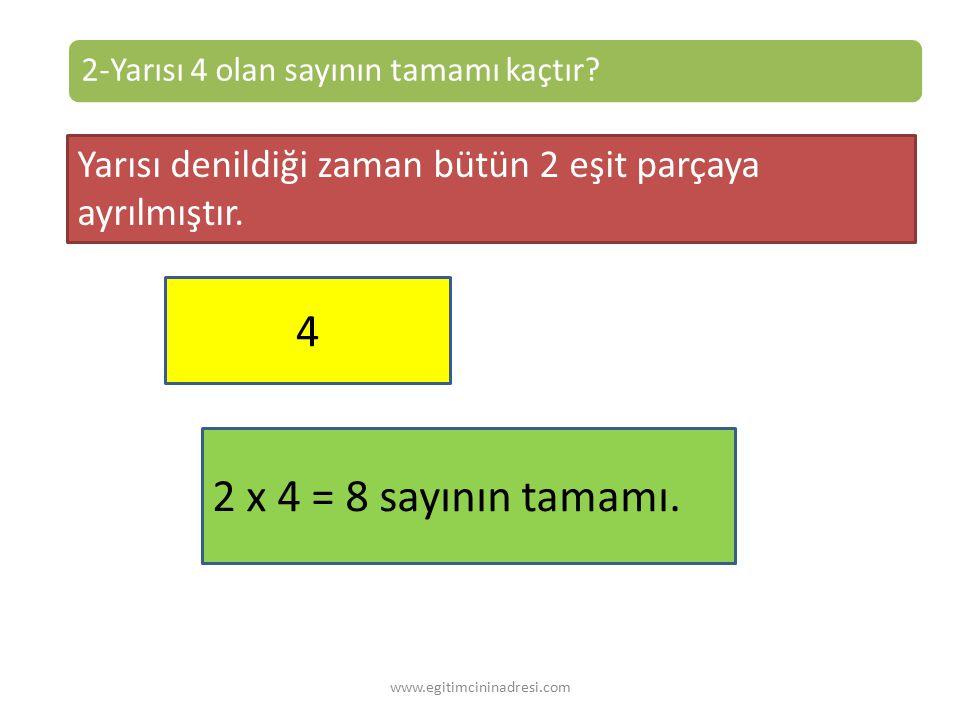4 2-Yarısı 4 olan sayının tamamı kaçtır Yarısı denildiği zaman bütün 2 eşit parçaya ayrılmıştır. 4.