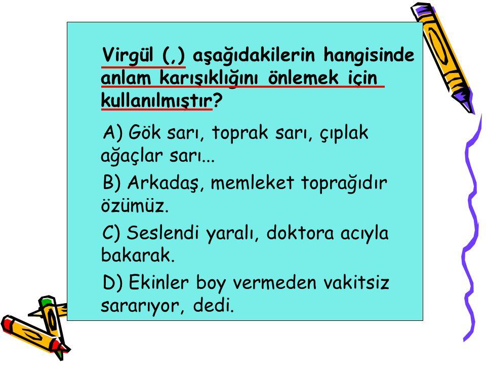 Virgül (,) aşağıdakilerin hangisinde anlam karışıklığını önlemek için kullanılmıştır
