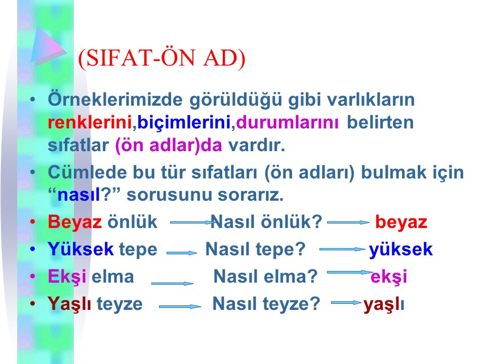 (SIFAT-ÖN AD) Örneklerimizde görüldüğü gibi varlıkların renklerini,biçimlerini,durumlarını belirten sıfatlar (ön adlar)da vardır.