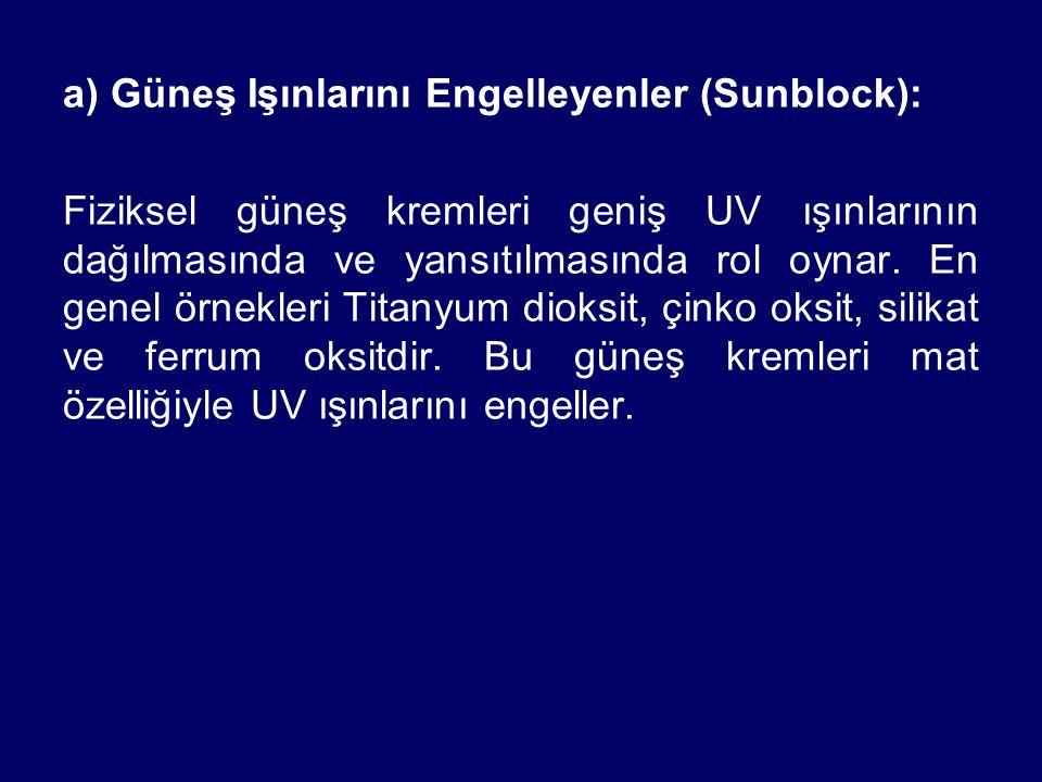 a) Güneş Işınlarını Engelleyenler (Sunblock):