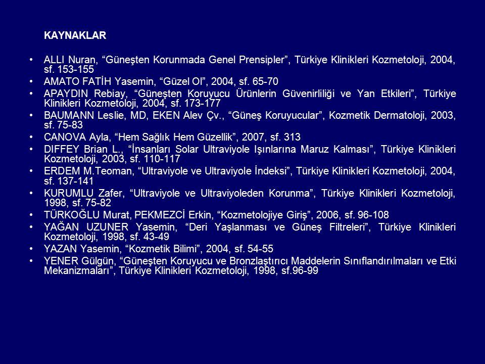 KAYNAKLAR ALLI Nuran, Güneşten Korunmada Genel Prensipler , Türkiye Klinikleri Kozmetoloji, 2004, sf. 153-155.