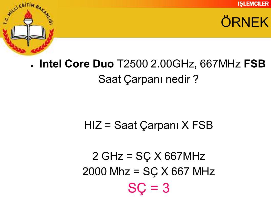 ÖRNEK SÇ = 3 Intel Core Duo T2500 2.00GHz, 667MHz FSB