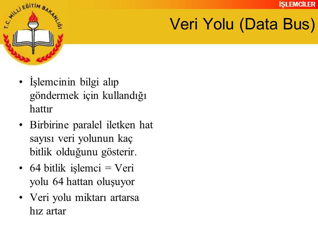 Veri Yolu (Data Bus) İşlemcinin bilgi alıp göndermek için kullandığı hattır.