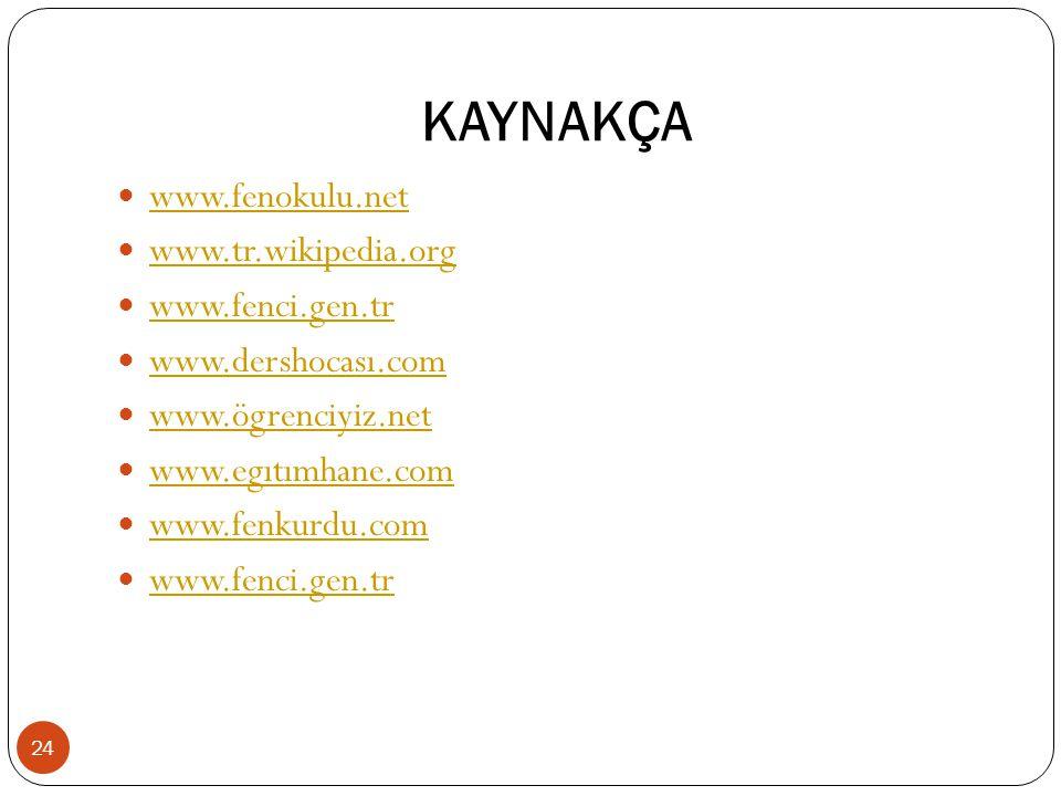 KAYNAKÇA www.fenokulu.net www.tr.wikipedia.org www.fenci.gen.tr