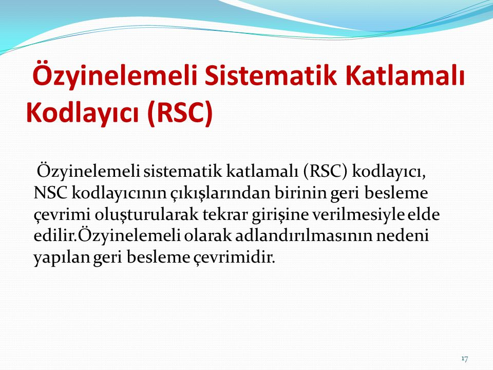 Özyinelemeli Sistematik Katlamalı Kodlayıcı (RSC)