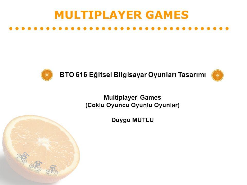 MULTIPLAYER GAMES BTO 616 Eğitsel Bilgisayar Oyunları Tasarımı