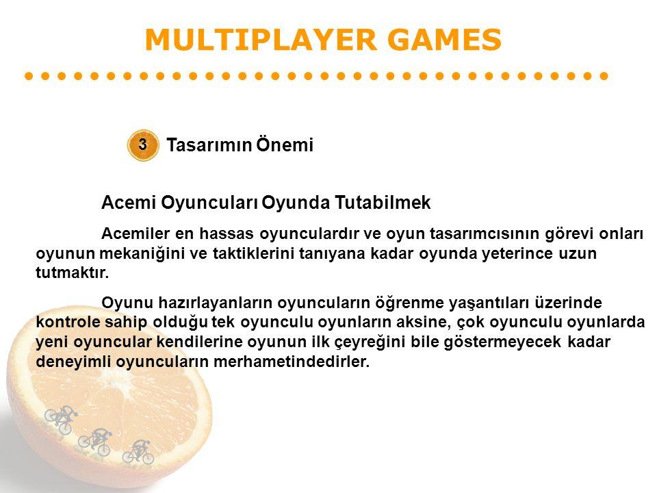 MULTIPLAYER GAMES Tasarımın Önemi 3 Acemi Oyuncuları Oyunda Tutabilmek