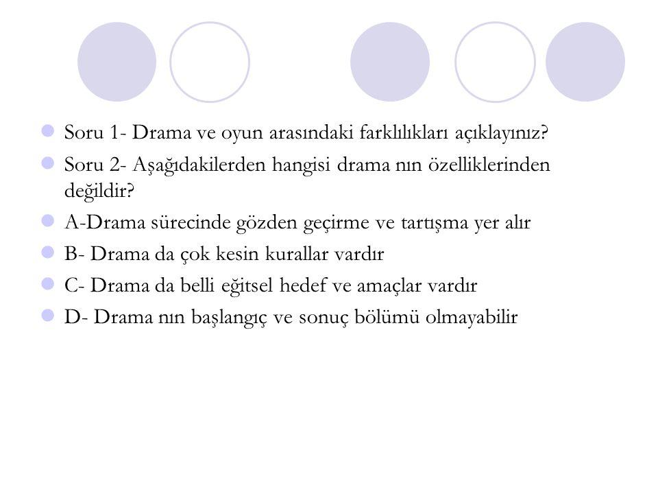 Soru 1- Drama ve oyun arasındaki farklılıkları açıklayınız